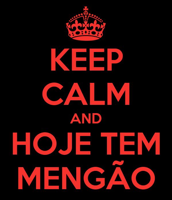 KEEP CALM AND HOJE TEM MENGÃO