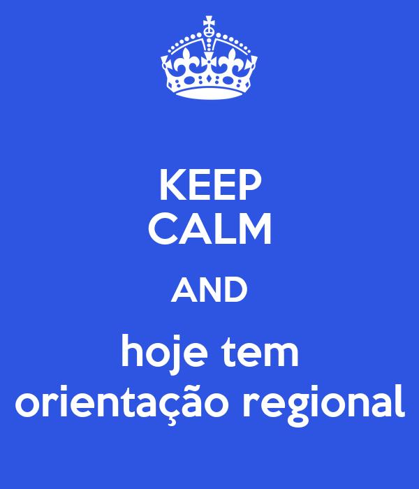 KEEP CALM AND hoje tem orientação regional