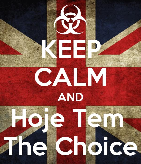 KEEP CALM AND Hoje Tem  The Choice