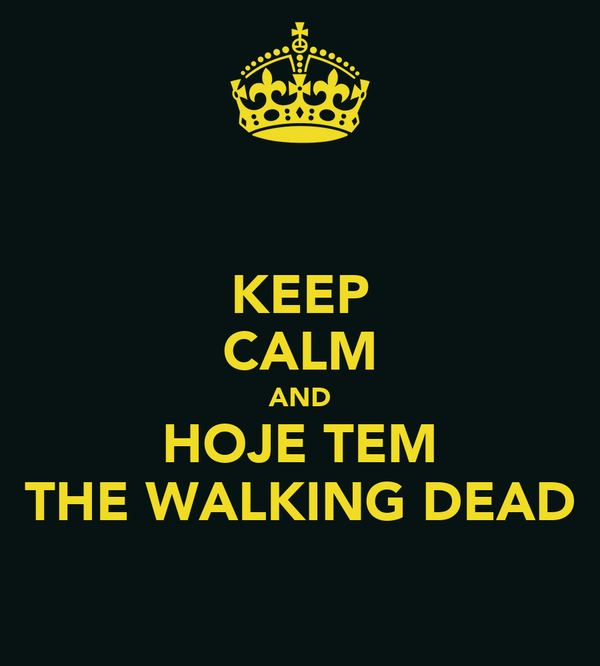KEEP CALM AND HOJE TEM THE WALKING DEAD