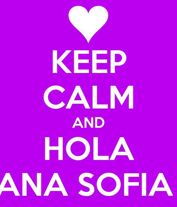 KEEP CALM AND HOLA ANA SOFIA