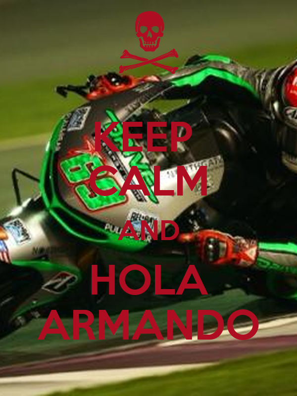 KEEP  CALM AND HOLA ARMANDO