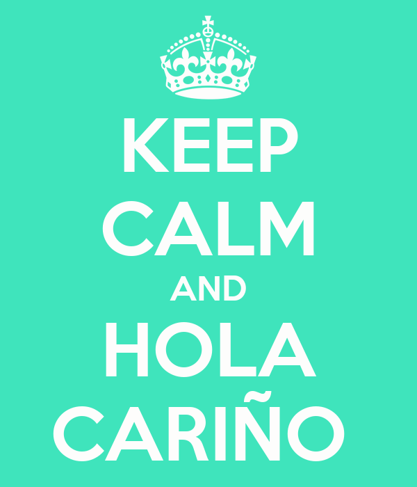 KEEP CALM AND HOLA CARIÑO