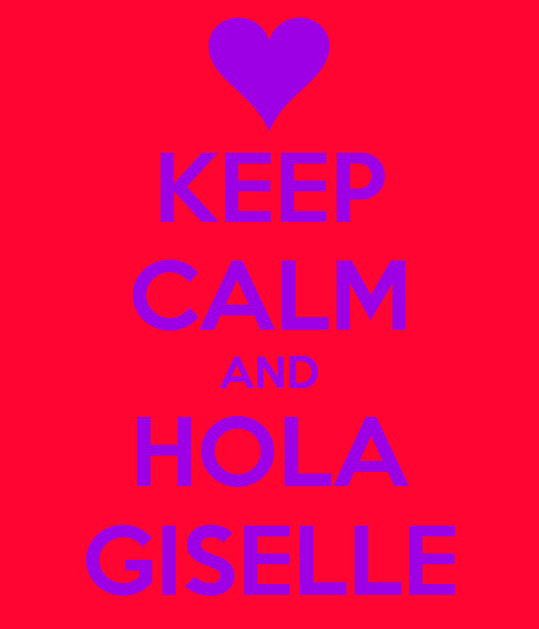 KEEP CALM AND HOLA GISELLE