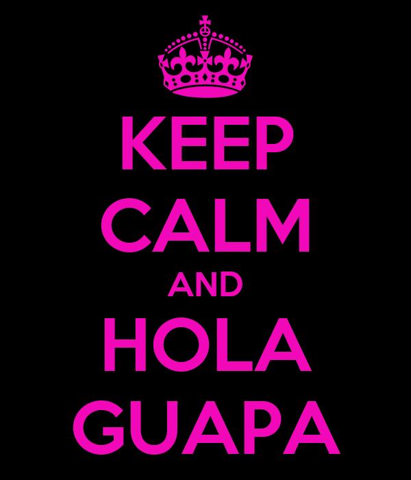 Keep Calm And Hola Guapa Poster Secretx Keep Calm O Matic