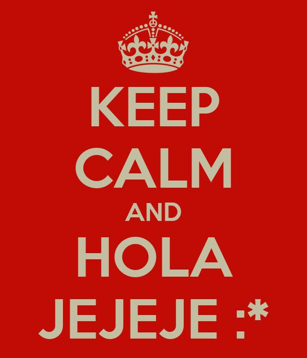 KEEP CALM AND HOLA JEJEJE :*