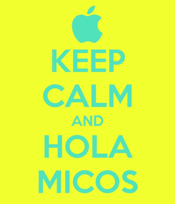 KEEP CALM AND HOLA MICOS