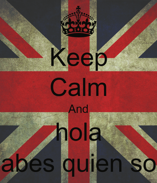 Keep Calm And hola sabes quien soy