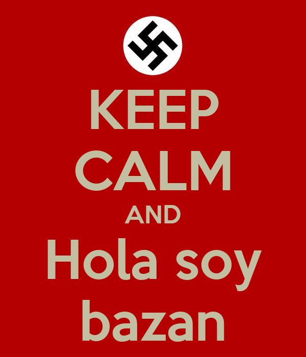 KEEP CALM AND Hola soy bazan