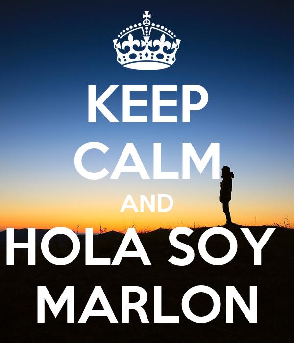 KEEP CALM AND HOLA SOY  MARLON
