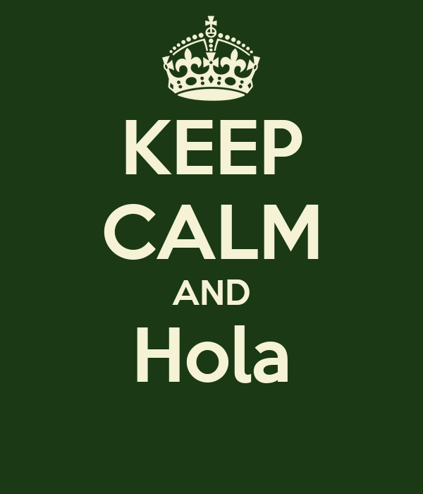 KEEP CALM AND Hola