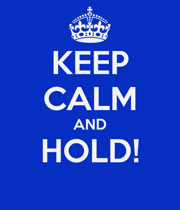 KEEP CALM AND HOLD!
