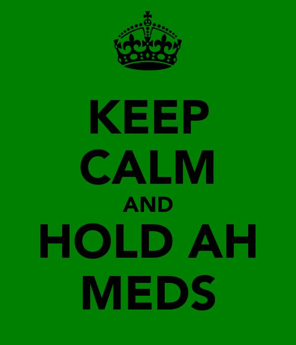 KEEP CALM AND HOLD AH MEDS