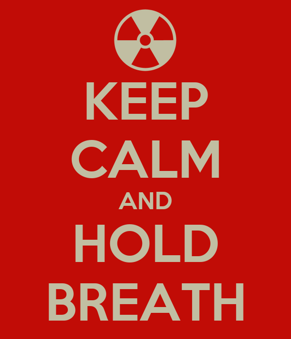 KEEP CALM AND HOLD BREATH