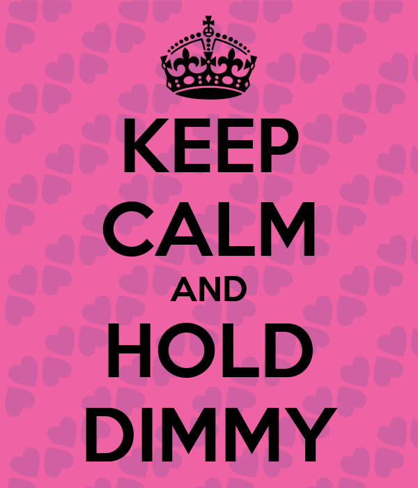 KEEP CALM AND HOLD DIMMY