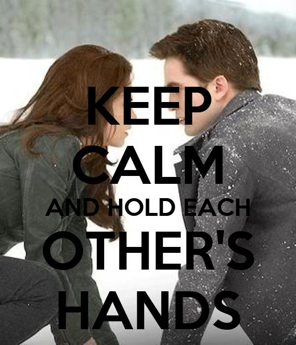 KEEP CALM AND HOLD EACH OTHER'S HANDS