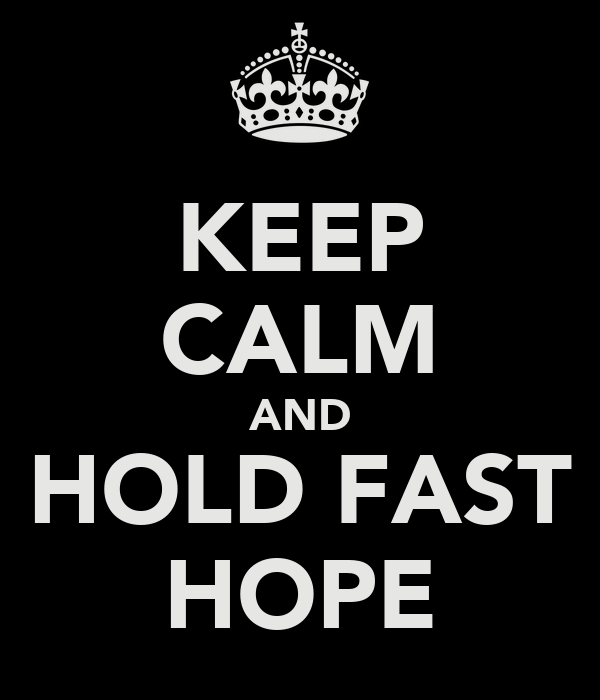 KEEP CALM AND HOLD FAST HOPE