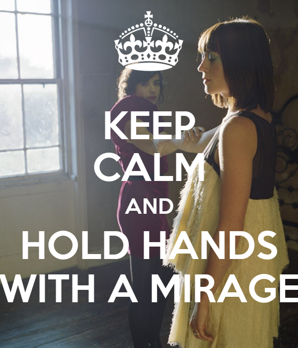 KEEP CALM AND HOLD HANDS WITH A MIRAGE