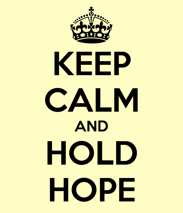 KEEP CALM AND HOLD HOPE