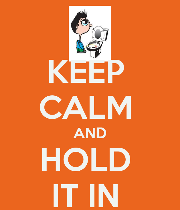 KEEP  CALM  AND HOLD  IT IN