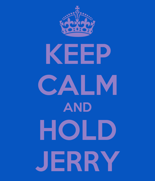 KEEP CALM AND HOLD JERRY