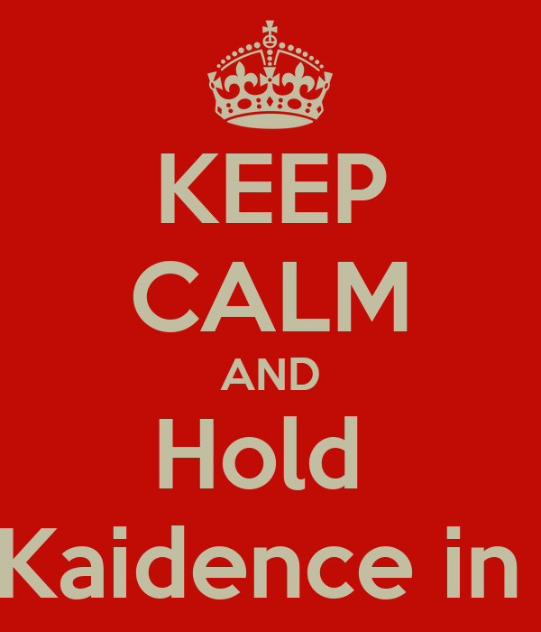 KEEP CALM AND Hold  Kaidence in