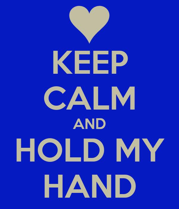 KEEP CALM AND HOLD MY HAND