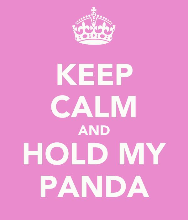 KEEP CALM AND HOLD MY PANDA