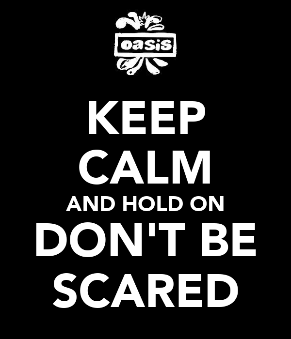 KEEP CALM AND HOLD ON DON'T BE SCARED