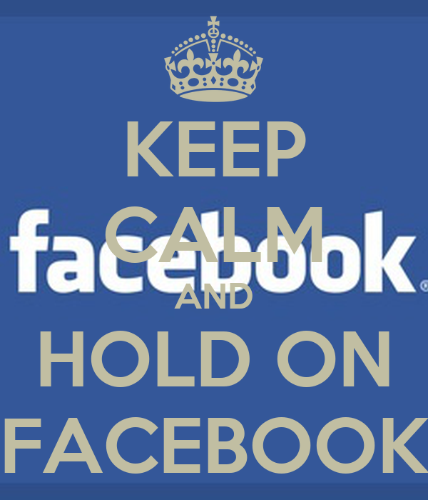 KEEP CALM AND HOLD ON FACEBOOK