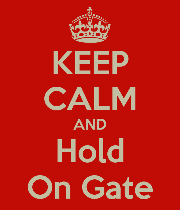 KEEP CALM AND Hold On Gate
