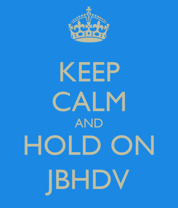 KEEP CALM AND HOLD ON JBHDV