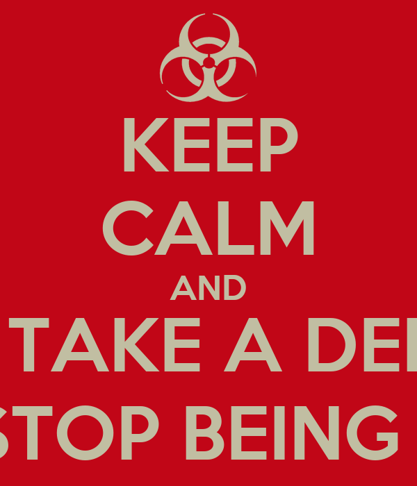 KEEP CALM AND HOLD ON, TAKE A DEEP BREATH AND STOP BEING CALM