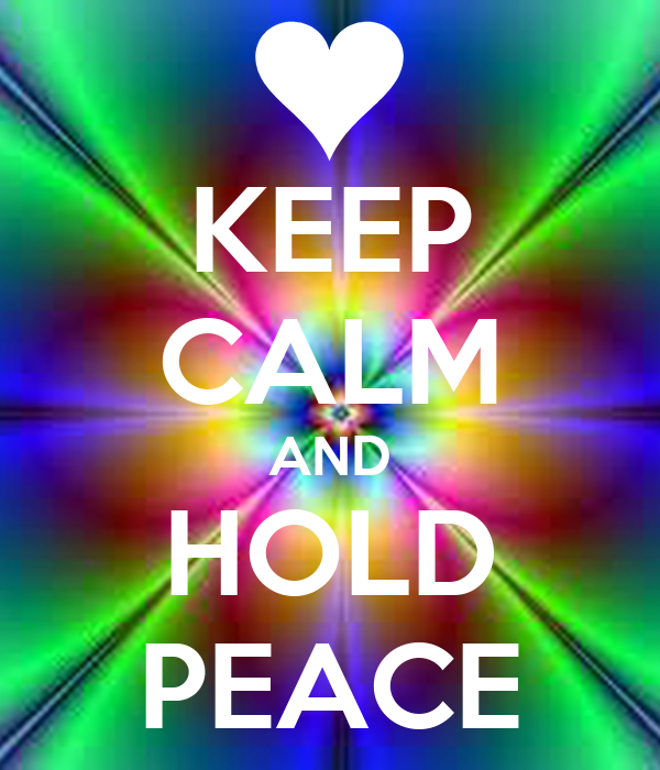 KEEP CALM AND HOLD PEACE