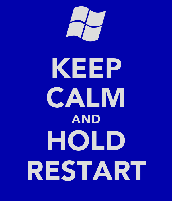 KEEP CALM AND HOLD RESTART