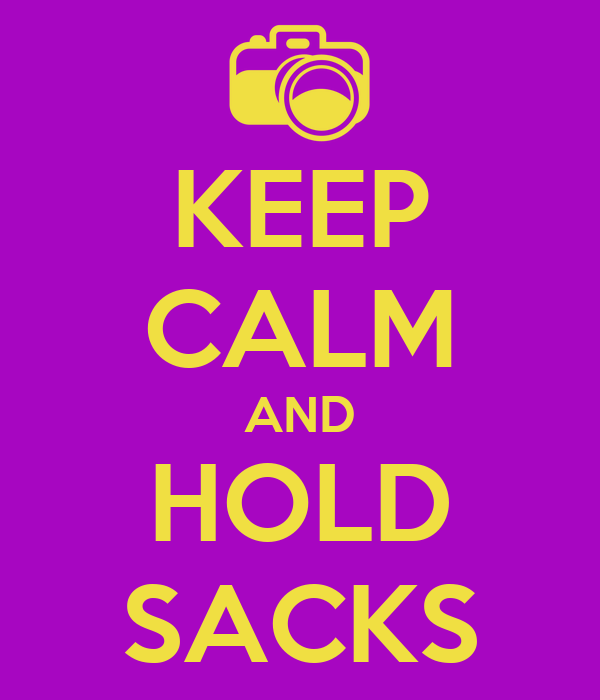 KEEP CALM AND HOLD SACKS