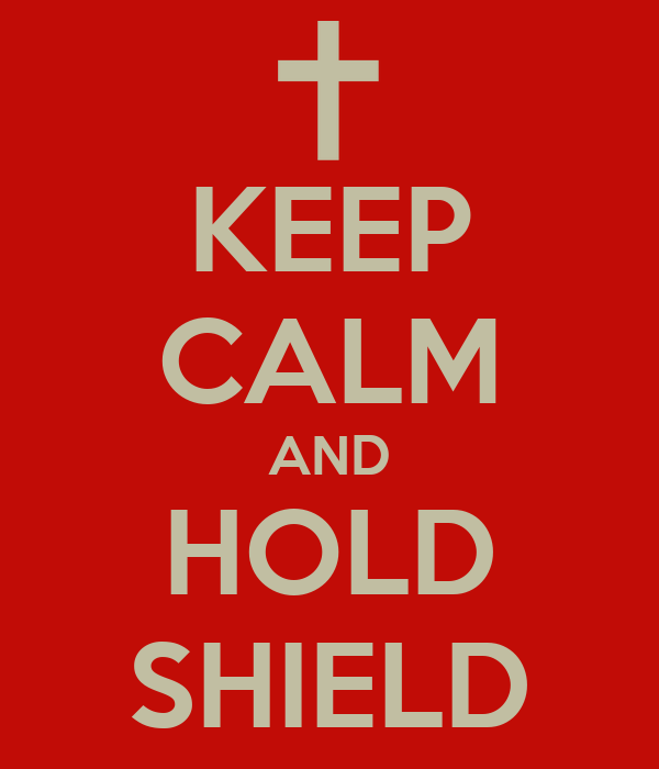 KEEP CALM AND HOLD SHIELD
