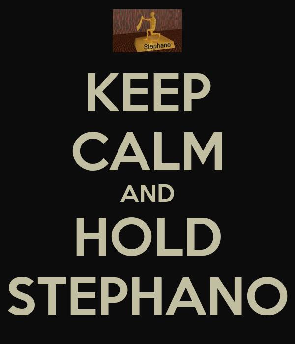 KEEP CALM AND HOLD STEPHANO