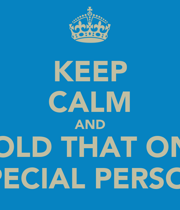 KEEP CALM AND HOLD THAT ONE SPECIAL PERSON