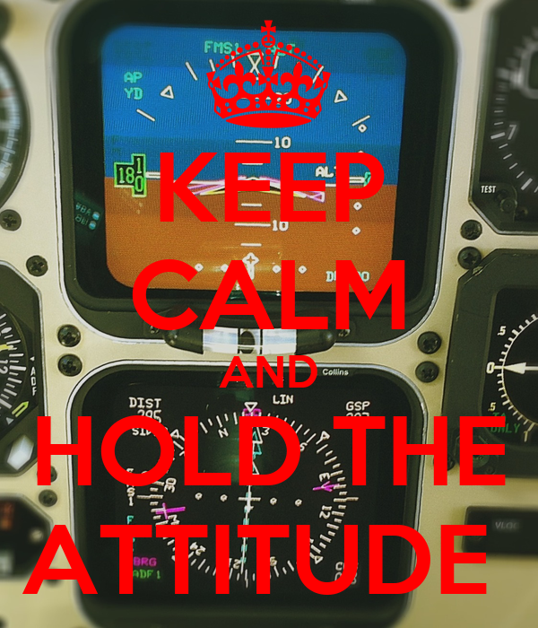 KEEP CALM AND HOLD THE ATTITUDE