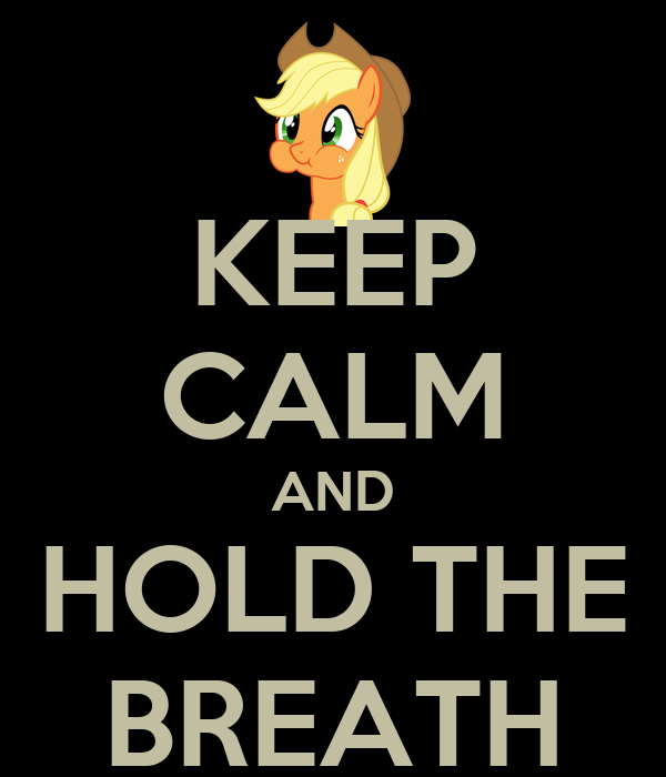 KEEP CALM AND HOLD THE BREATH