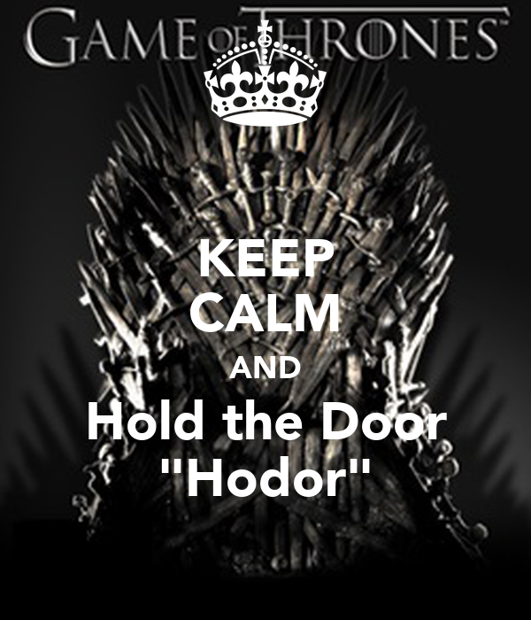 """KEEP CALM AND Hold the Door """"Hodor"""""""