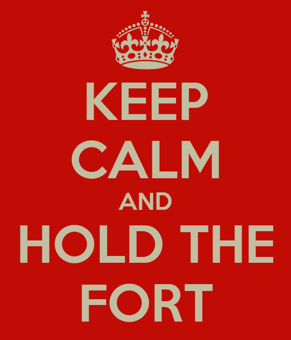 KEEP CALM AND HOLD THE FORT