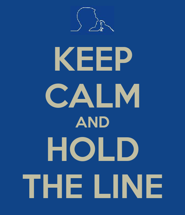KEEP CALM AND HOLD THE LINE