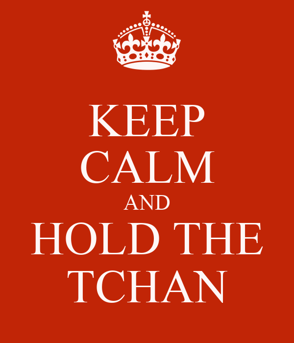 KEEP CALM AND HOLD THE TCHAN