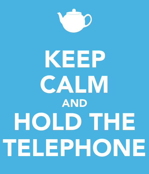 KEEP CALM AND HOLD THE TELEPHONE