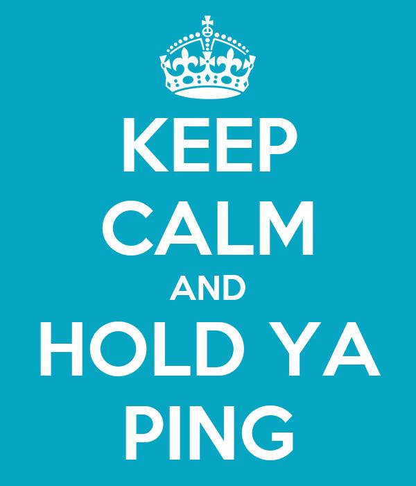 KEEP CALM AND HOLD YA PING