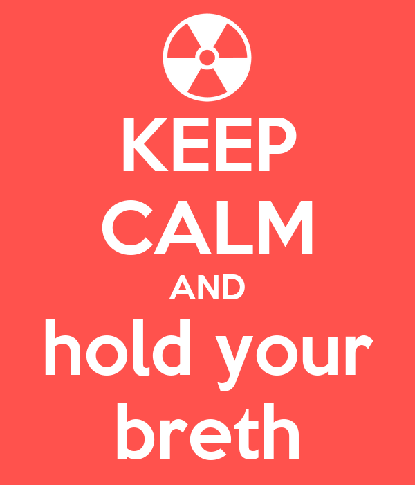 KEEP CALM AND hold your breth