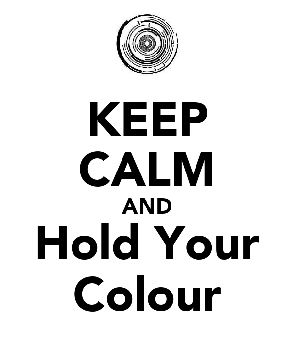 KEEP CALM AND Hold Your Colour