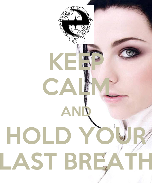 KEEP CALM AND HOLD YOUR LAST BREATH